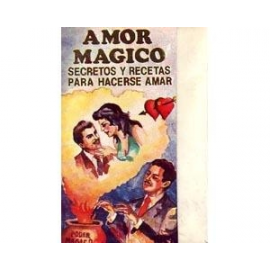 AMOR MAGICO - SECRETOS Y RECETAS PARA HACERSE AMAR